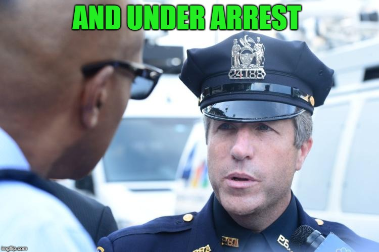 AND UNDER ARREST | made w/ Imgflip meme maker