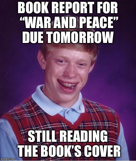 "Boring Piece | BOOK REPORT FOR ""WAR AND PEACE"" DUE TOMORROW STILL READING THE BOOK'S COVER 