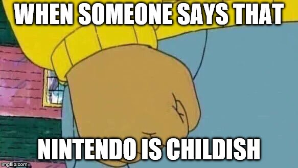 Arthur Fist Meme | WHEN SOMEONE SAYS THAT NINTENDO IS CHILDISH | image tagged in memes,arthur fist | made w/ Imgflip meme maker