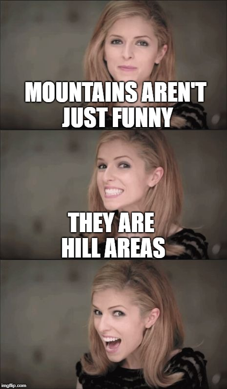 Bad Pun Anna Kendrick Meme | MOUNTAINS AREN'T JUST FUNNY THEY ARE HILL AREAS | image tagged in memes,bad pun anna kendrick | made w/ Imgflip meme maker