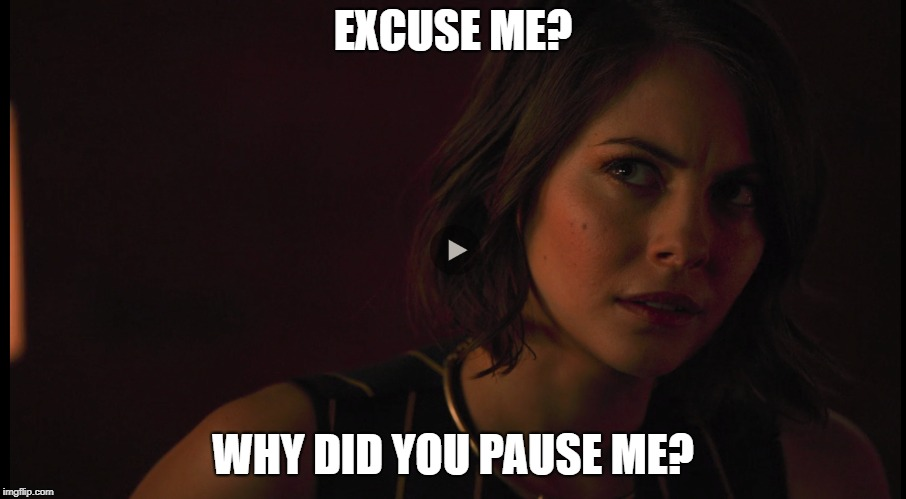 Thea Queen |  EXCUSE ME? WHY DID YOU PAUSE ME? | image tagged in paused,thea,arrow,red hood | made w/ Imgflip meme maker