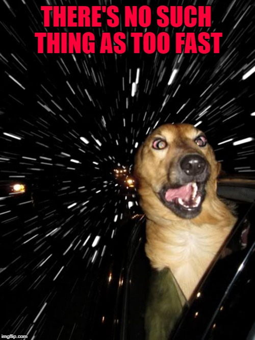 THERE'S NO SUCH THING AS TOO FAST | made w/ Imgflip meme maker