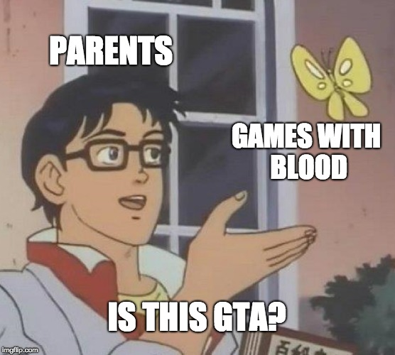 Is This A Pigeon Meme | PARENTS GAMES WITH BLOOD IS THIS GTA? | image tagged in memes,is this a pigeon | made w/ Imgflip meme maker