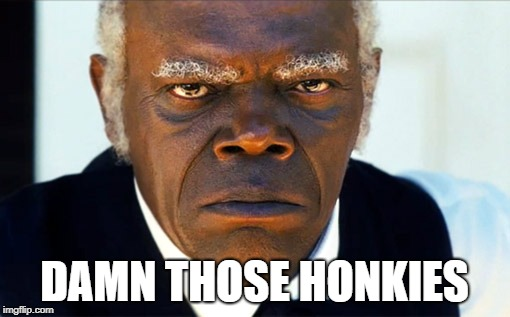 ANgry black man | DAMN THOSE HONKIES | image tagged in angry black man | made w/ Imgflip meme maker