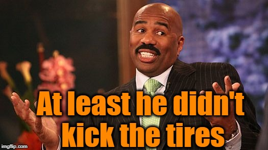 shrug | At least he didn't kick the tires | image tagged in shrug | made w/ Imgflip meme maker