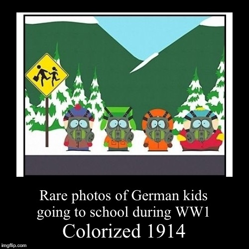 War never changes don't it? | Colorized 1914 | Rare photos of German kids going to school during WW1 | image tagged in funny,demotivationals,memes,ww1,colorized,south park | made w/ Imgflip demotivational maker