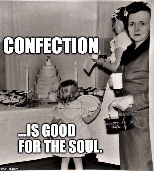 Confection is good for the soul | CONFECTION ...IS GOOD FOR THE SOUL. | image tagged in wedding,wedding cake,reception,wedding crasher,50's | made w/ Imgflip meme maker