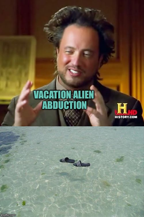 Bon voyage! | VACATION ALIEN ABDUCTION | image tagged in ancient aliens,vacation,abduction,memes,funny | made w/ Imgflip meme maker