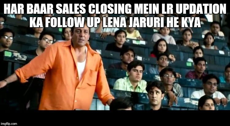 HAR BAAR SALES CLOSING MEIN LR UPDATION KA FOLLOW UP LENA JARURI HE KYA | image tagged in sanjay dutt munna bhai mbbs | made w/ Imgflip meme maker