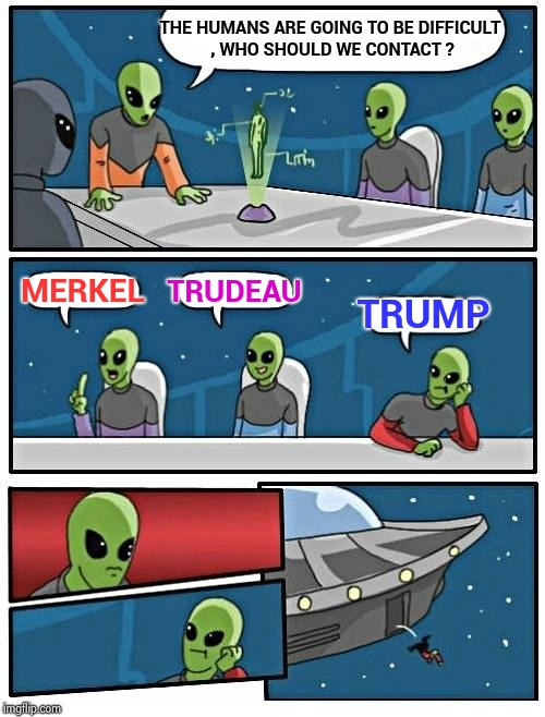 Mars needs women (a dumb movie from the '50's) | THE HUMANS ARE GOING TO BE DIFFICULT , WHO SHOULD WE CONTACT ? MERKEL TRUDEAU TRUMP | image tagged in memes,alien meeting suggestion,i bet he's thinking about other women,ancient aliens | made w/ Imgflip meme maker