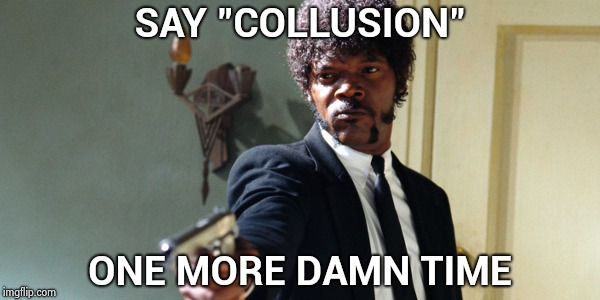 "samuel jackson | SAY ""COLLUSION"" ONE MORE DAMN TIME 