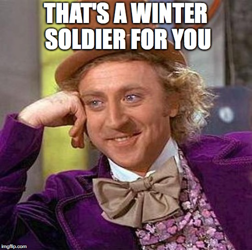 Creepy Condescending Wonka Meme | THAT'S A WINTER SOLDIER FOR YOU | image tagged in memes,creepy condescending wonka | made w/ Imgflip meme maker