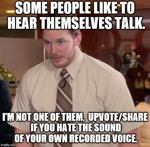 Afraid To Ask Andy | SOME PEOPLE LIKE TO HEAR THEMSELVES TALK. I'M NOT ONE OF THEM.  UPVOTE/SHARE IF YOU HATE THE SOUND OF YOUR OWN RECORDED VOICE. | image tagged in memes,afraid to ask andy | made w/ Imgflip meme maker