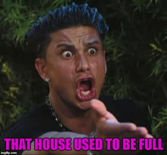 THAT HOUSE USED TO BE FULL | made w/ Imgflip meme maker