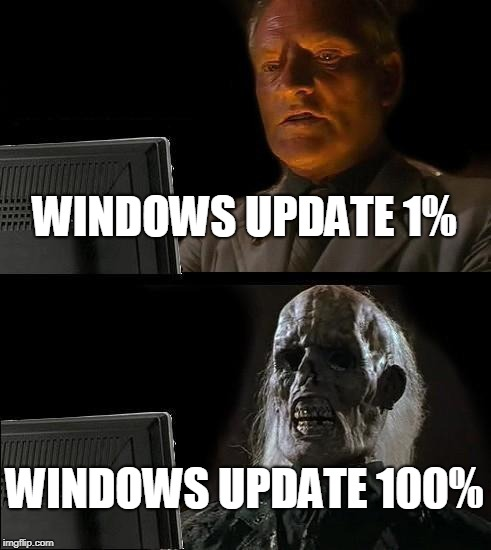 Ill Just Wait Here Meme | WINDOWS UPDATE 1% WINDOWS UPDATE 100% | image tagged in memes,ill just wait here | made w/ Imgflip meme maker
