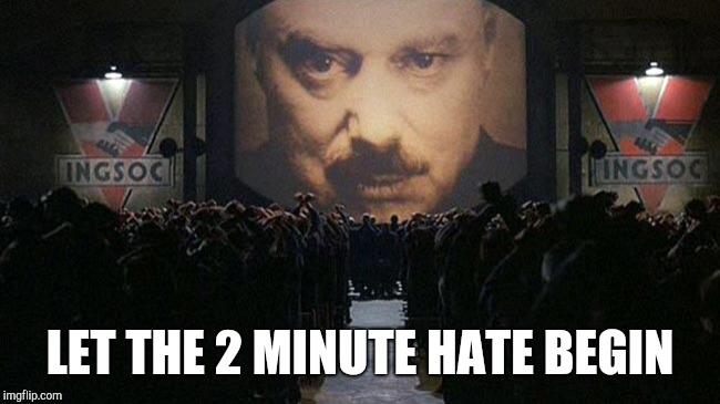 1984 | LET THE 2 MINUTE HATE BEGIN | image tagged in 1984 | made w/ Imgflip meme maker