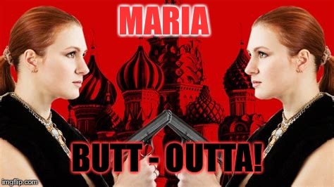Russian Spy in Jail | MARIA BUTT - OUTTA! | image tagged in maria butina jailed,internet research agency | made w/ Imgflip meme maker