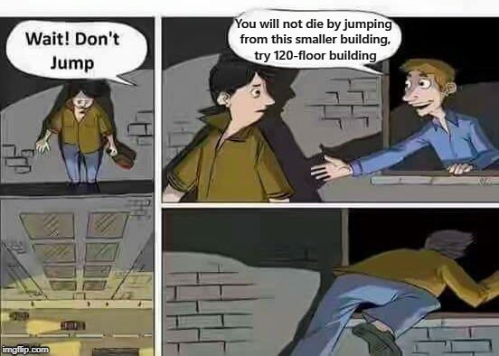You will not die by jumping from this smaller building, try 120-floor building | image tagged in memes,jumping | made w/ Imgflip meme maker