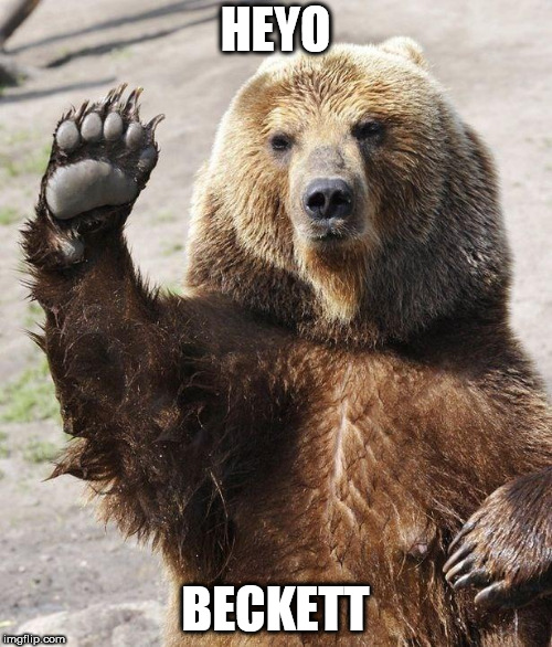 Hello bear | HEYO BECKETT | image tagged in hello bear | made w/ Imgflip meme maker