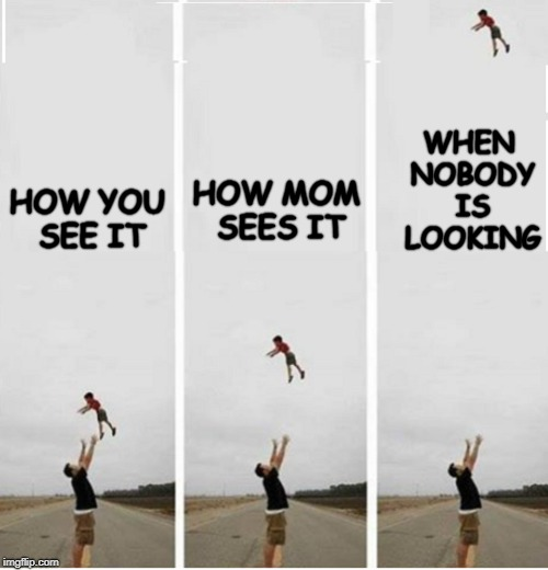 Point of view | HOW YOU SEE IT HOW MOM SEES IT WHEN NOBODY IS LOOKING | image tagged in meme,kid | made w/ Imgflip meme maker