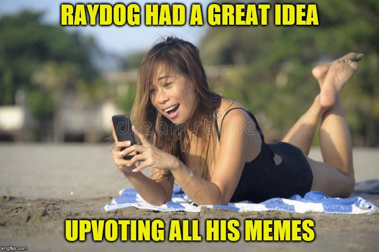 RAYDOG HAD A GREAT IDEA UPVOTING ALL HIS MEMES | made w/ Imgflip meme maker