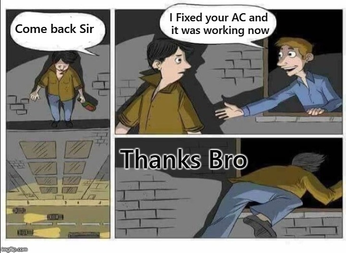 When your AC is not working and you want to get fresh air! | Come back Sir I Fixed your AC and it was working now Thanks Bro | image tagged in memes,wait dont jump | made w/ Imgflip meme maker