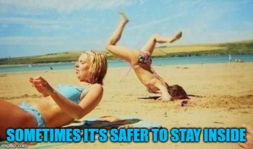 SOMETIMES IT'S SAFER TO STAY INSIDE | made w/ Imgflip meme maker