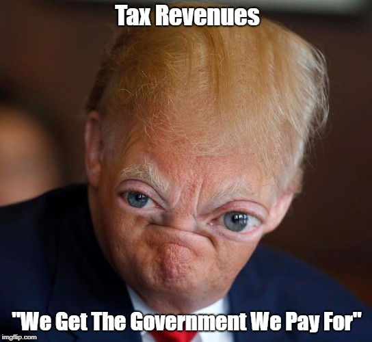 "Tax Revenues: ""We Get The Government We Pay For"" 
