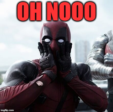 Deadpool Surprised Meme | OH NOOO | image tagged in memes,deadpool surprised | made w/ Imgflip meme maker