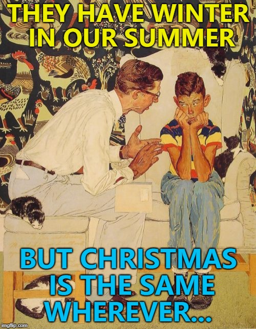 Explaining the Southern Hemisphere... :) | THEY HAVE WINTER IN OUR SUMMER BUT CHRISTMAS IS THE SAME WHEREVER... | image tagged in memes,the probelm is,the problem is,summer,winter,christmas | made w/ Imgflip meme maker
