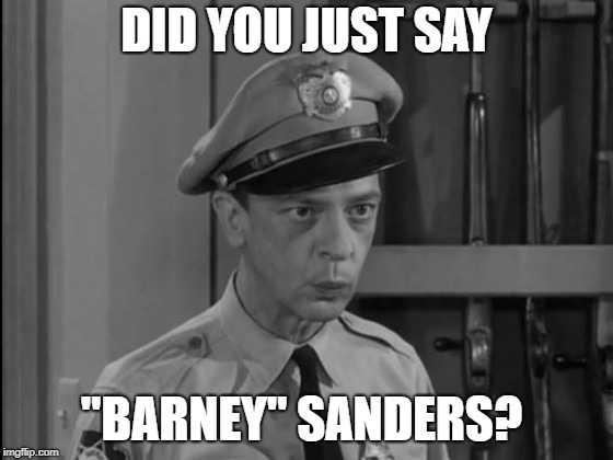 "DID YOU JUST SAY ""BARNEY"" SANDERS? 