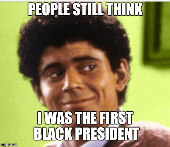 PEOPLE STILL THINK I WAS THE FIRST BLACK PRESIDENT | image tagged in obama | made w/ Imgflip meme maker