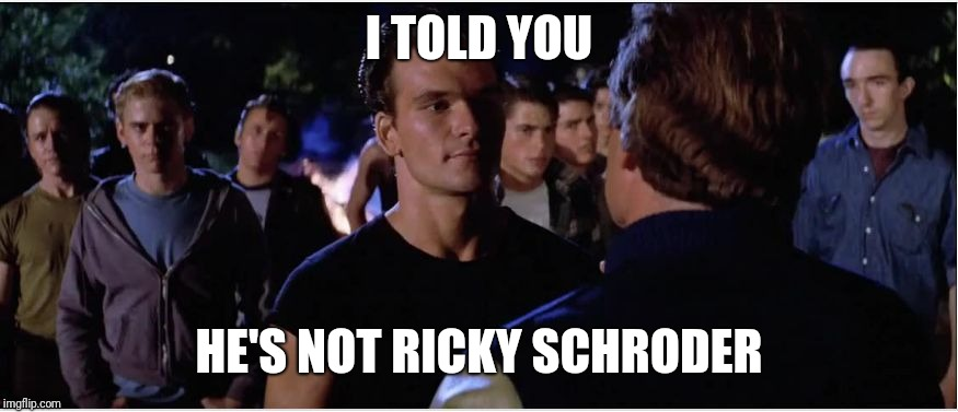 Rumble time | I TOLD YOU HE'S NOT RICKY SCHRODER | image tagged in outsiders,patrick says,royal rumble,funny memes,make america great again,political meme | made w/ Imgflip meme maker