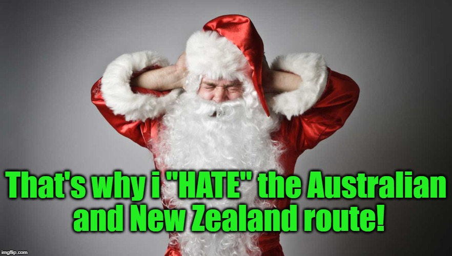 "That's why i ""HATE"" the Australian and New Zealand route! 