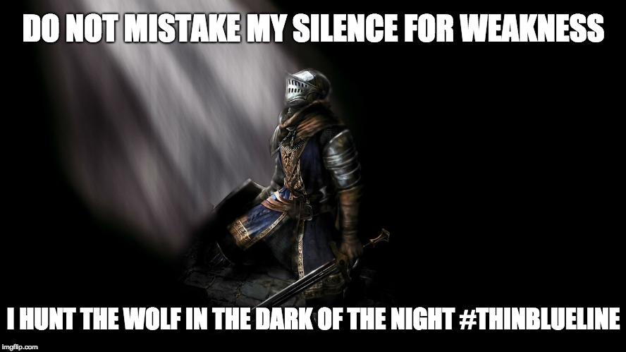 Do not mistake my silence for weakness | DO NOT MISTAKE MY SILENCE FOR WEAKNESS I HUNT THE WOLF IN THE DARK OF THE NIGHT #THINBLUELINE | image tagged in silence,i hunt the wolf,thin blue line | made w/ Imgflip meme maker