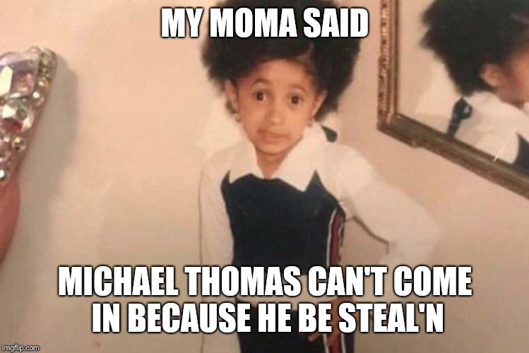Young Cardi B Meme | MY MOMA SAID MICHAEL THOMAS CAN'T COME IN BECAUSE HE BE STEAL'N | image tagged in cardi b kid | made w/ Imgflip meme maker