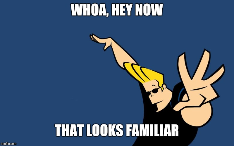 Johnny Bravo Whoa | WHOA, HEY NOW THAT LOOKS FAMILIAR | image tagged in johnny bravo whoa | made w/ Imgflip meme maker