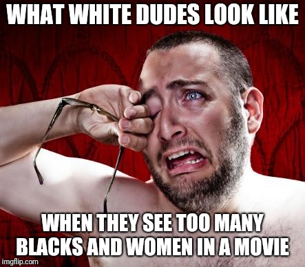 Crying man | WHAT WHITE DUDES LOOK LIKE WHEN THEY SEE TOO MANY BLACKS AND WOMEN IN A MOVIE | image tagged in crying man | made w/ Imgflip meme maker