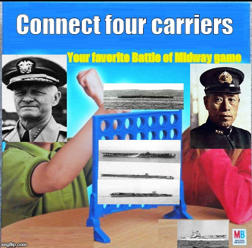Pacific War in a nutshell | Connect four carriers Your favorite Battle of Midway game | image tagged in blank connect four | made w/ Imgflip meme maker