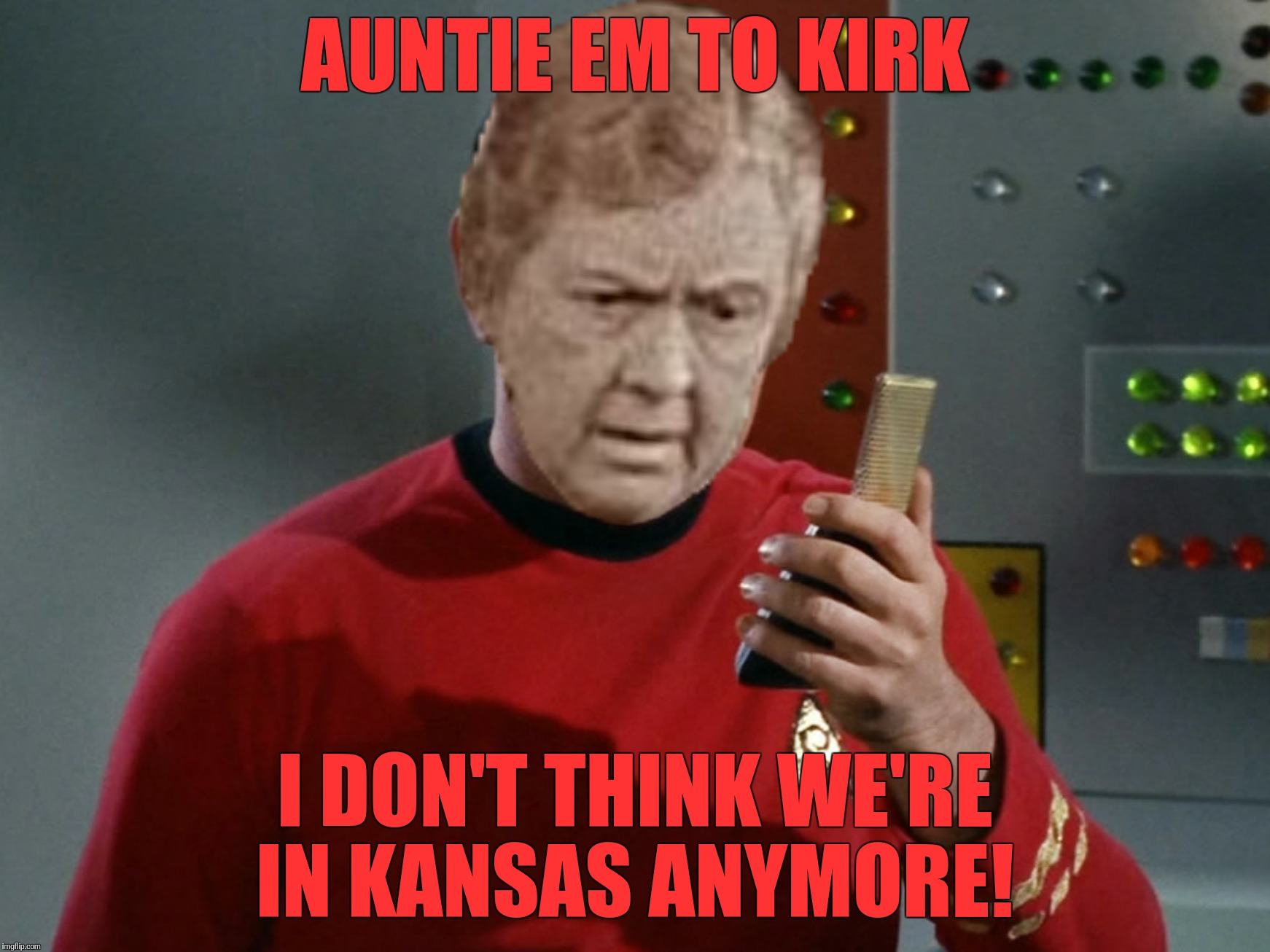 Bad Photoshop Sunday presents:  When Chekov plots a course for somewhere over the rainbow (a submission suggested by nottaBot)  | AUNTIE EM TO KIRK I DON'T THINK WE'RE IN KANSAS ANYMORE! | image tagged in bad photoshop sunday,wizard of oz,auntie em,star trek,scotty | made w/ Imgflip meme maker