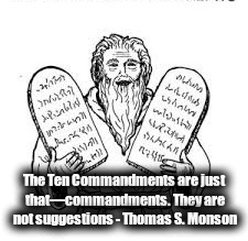The Ten Commandments are just that—commandments. They are not suggestions - Thomas S. Monson | image tagged in ten commandments,lds,mormons,commandments | made w/ Imgflip meme maker