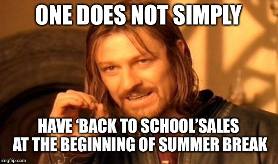 They want us to feel pain don't they | ONE DOES NOT SIMPLY HAVE 'BACK TO SCHOOL'SALES AT THE BEGINNING OF SUMMER BREAK | image tagged in memes,one does not simply,funny,school,summer,annoying | made w/ Imgflip meme maker