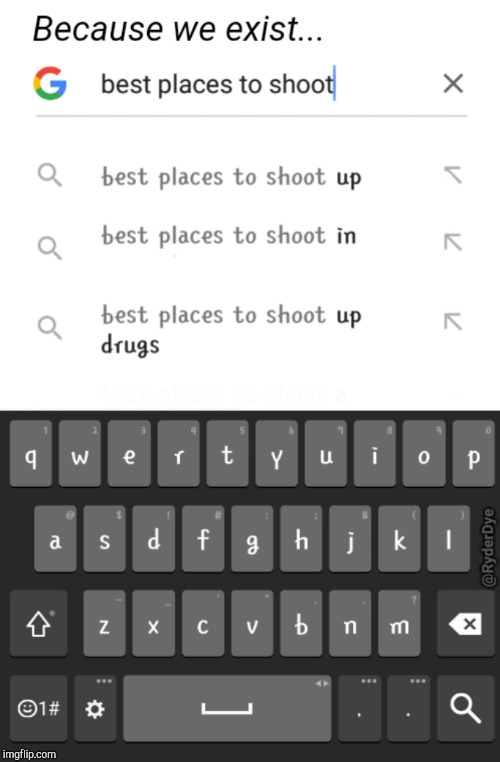 The top 3 Google gave me just a while ago | image tagged in google,shoot,the best,memes | made w/ Imgflip meme maker