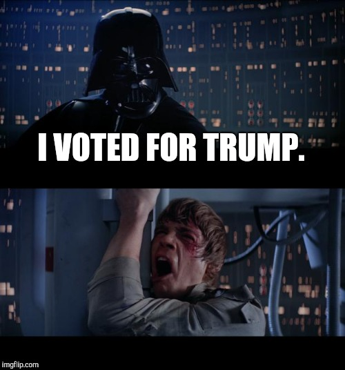 Darth Vader is Republican. | I VOTED FOR TRUMP. | image tagged in memes,star wars no,roflmao,funny trump meme,darth vader luke skywalker,republicans | made w/ Imgflip meme maker