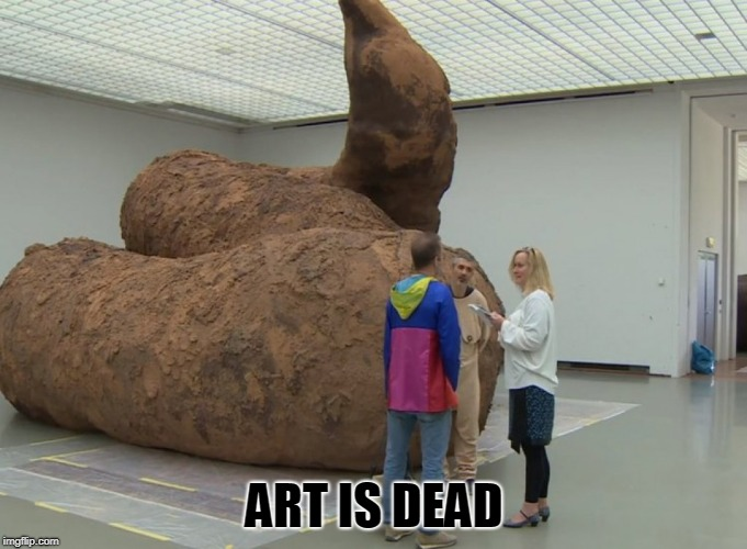ART IS DEAD | image tagged in art | made w/ Imgflip meme maker