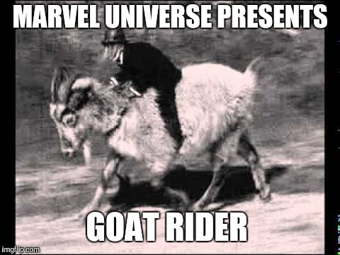 Goat Rider | MARVEL UNIVERSE PRESENTS GOAT RIDER | image tagged in goat rider,marvel comics,bad movies | made w/ Imgflip meme maker