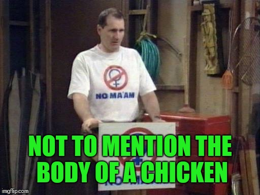 NOT TO MENTION THE BODY OF A CHICKEN | made w/ Imgflip meme maker