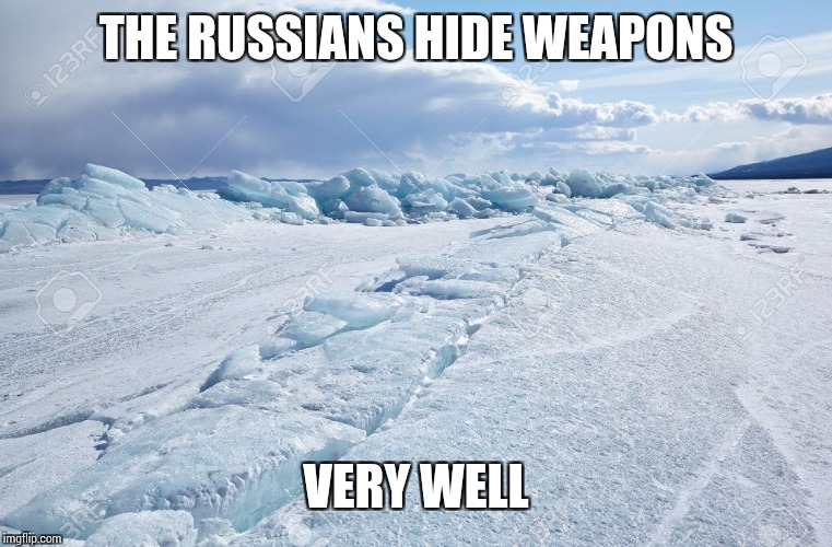 THE RUSSIANS HIDE WEAPONS VERY WELL | image tagged in siberia | made w/ Imgflip meme maker