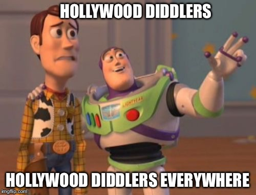 WTF  | HOLLYWOOD DIDDLERS HOLLYWOOD DIDDLERS EVERYWHERE | image tagged in memes,x,x everywhere,x x everywhere,pedophile,hollywood liberals | made w/ Imgflip meme maker