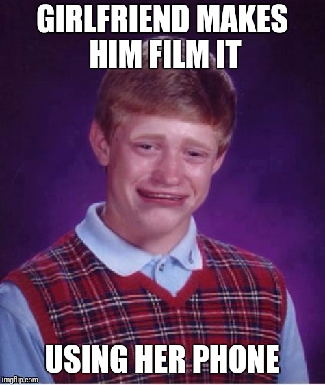 Sad brian | GIRLFRIEND MAKES HIM FILM IT USING HER PHONE | image tagged in sad brian | made w/ Imgflip meme maker